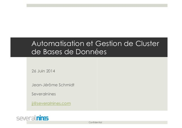 Confidential Automatisation et Gestion de Cluster de Bases de Données 26 Juin 2014 Jean-Jérôme Schmidt Severalnines jj@sev...