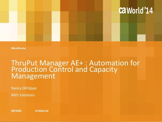 ThruPut Manager AE+ : Automation for  Production Control and Capacity  Management  Mainframe  Nancy DiFilippo  MVS Solutio...
