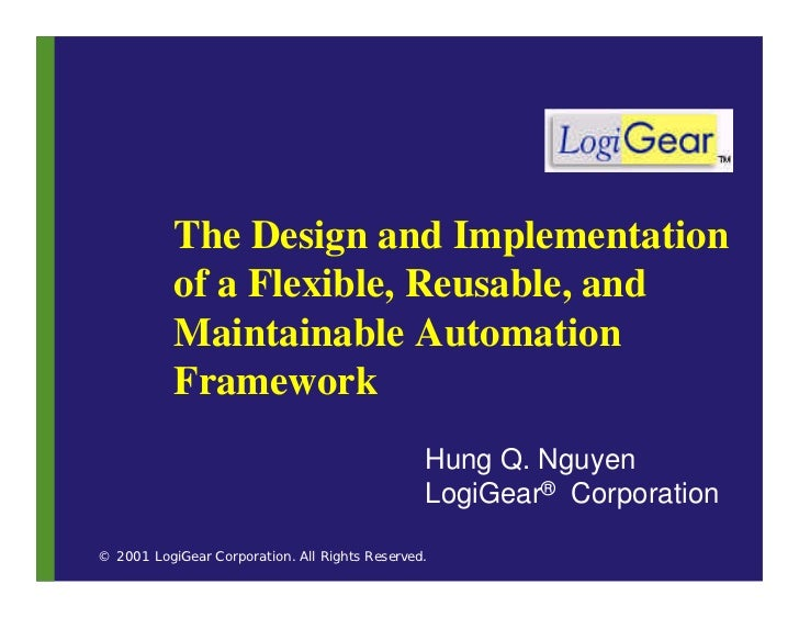 The Design and Implementation            of a Flexible, Reusable, and            Maintainable Automation            Framew...