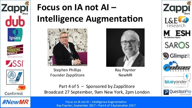 Focus	on	IA	not	AI	–	Intelligence	Augmenta2on	 Ray	Poynter,	September	2017	–	Part	4	of	5	Automa2on	2017	 	 	 Focus	on	IA	n...