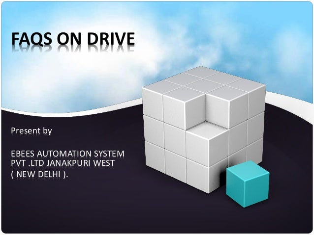 FAQS ON DRIVE Present by EBEES AUTOMATION SYSTEM PVT .LTD JANAKPURI WEST ( NEW DELHI ).