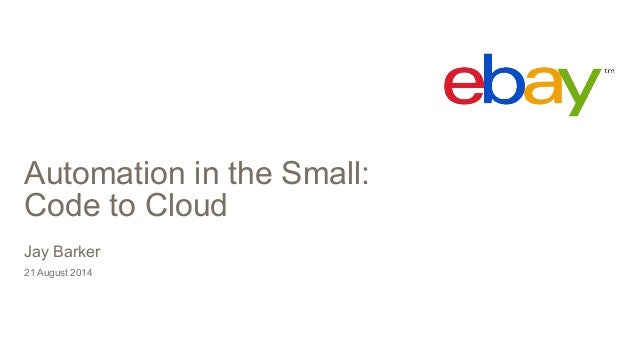 Automation in the Small:  Code to Cloud  Jay Barker  21 August 2014