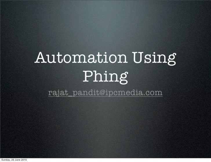 Automation Using                             Phing                         rajat_pandit@ipcmedia.com     Sunday, 20 June 2...