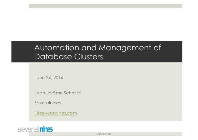 Confidential Automation and Management of Database Clusters June 24, 2014 Jean-Jérôme Schmidt Severalnines jj@severalnines...