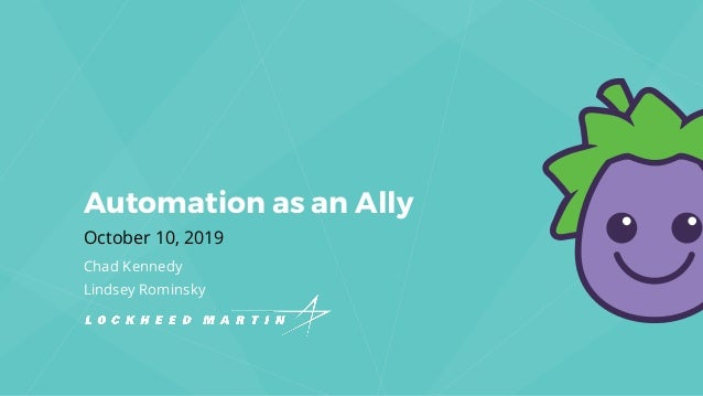 Automation as an Ally October 10, 2019 Chad Kennedy Lindsey Rominsky