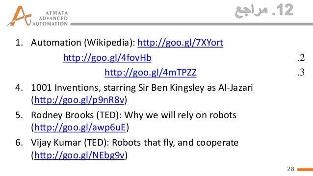1. Automation (Wikipedia): http://goo.gl/7XYort http://goo.gl/4fovHb http://goo.gl/4mTPZZ 4. 1001 Inventions, starring Sir...