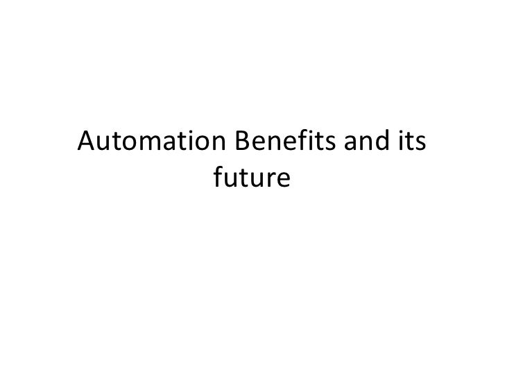 Automation Benefits and its future<br />