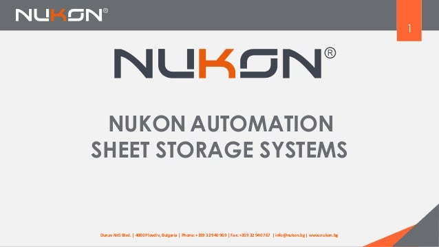 1 NUKON AUTOMATION SHEET STORAGE SYSTEMS Dunav №5 Blvd. | 4000 Plovdiv, Bulgaria | Phone: +359 32 940 969 | Fax: +359 32 9...