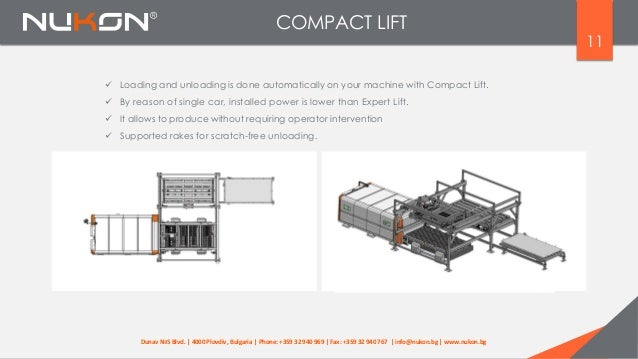 11  Loading and unloading is done automatically on your machine with Compact Lift.  By reason of single car, installed p...
