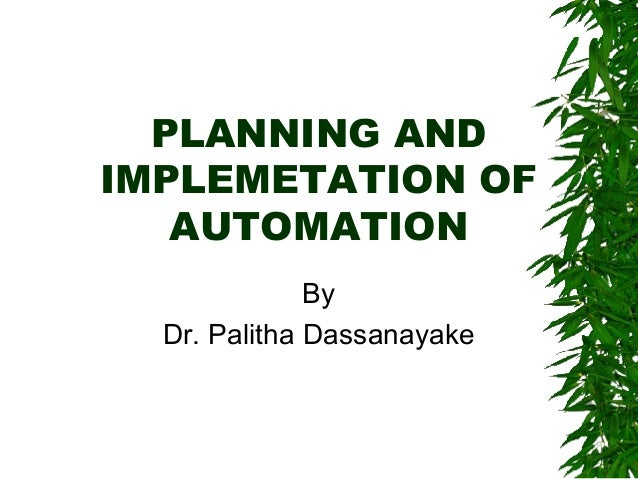 PLANNING AND IMPLEMETATION OF AUTOMATION By Dr. Palitha Dassanayake
