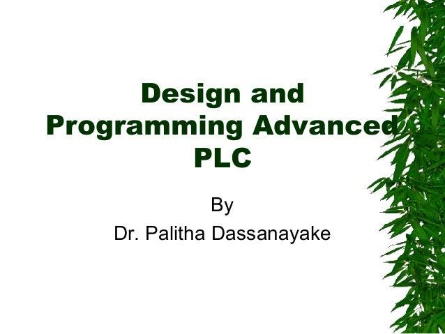 Design and Programming Advanced PLC By Dr. Palitha Dassanayake