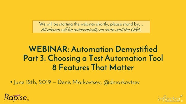 ® WEBINAR: Automation Demystified Part 3: Choosing a Test Automation Tool 8 Features That Matter • June 12th, 2019 – Denis...
