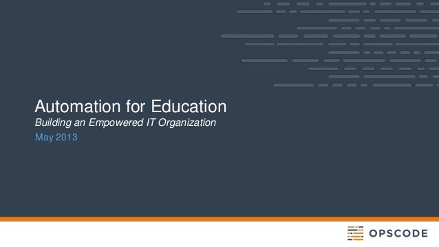 Automation for EducationBuilding an Empowered IT OrganizationMay 2013