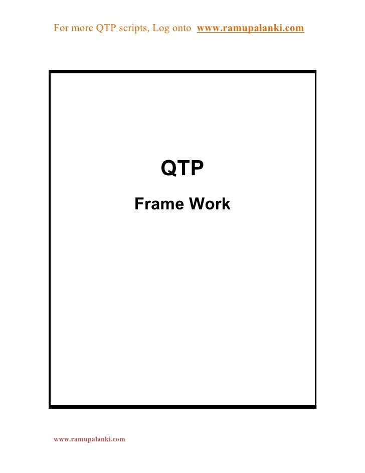 For more QTP scripts, Log onto www.ramupalanki.com                        QTP                      Frame Workwww.ramupalan...
