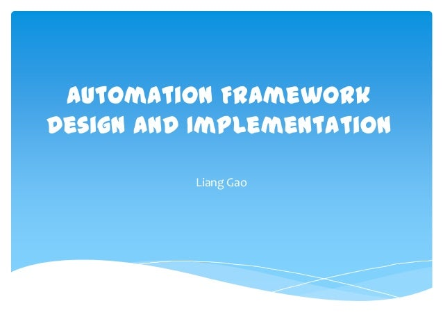 Automation FrameworkDesign and Implementation          Liang Gao