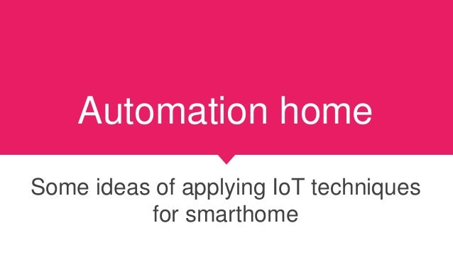 Automation home Some ideas of applying IoT techniques for smarthome