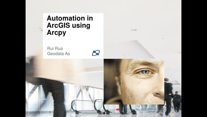 Automation inArcGIS usingArcpyRui RuaGeodata As