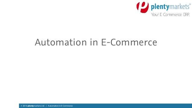 © 2016 plentymarkets Ltd   Automation in E-Commerce Automation in E-Commerce