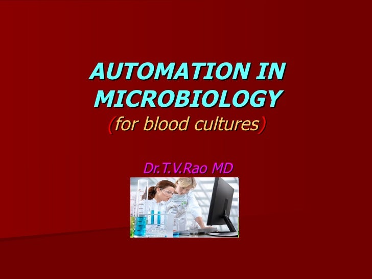 AUTOMATION IN MICROBIOLOGY ( for blood cultures ) Dr.T.V.Rao MD