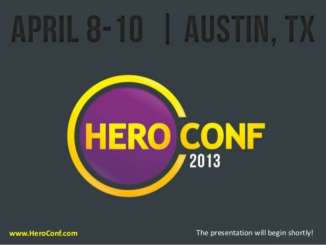 The presentation will begin shortly!www.HeroConf.com                 The presentation will begin shortly!