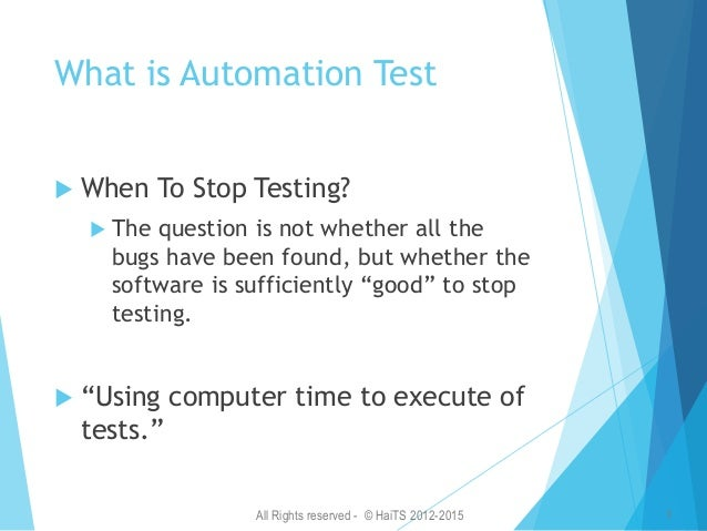 """All Rights reserved - © HaiTS 2012-2015 4 Why automate testing  """"Automation will help us release a higher quality product..."""