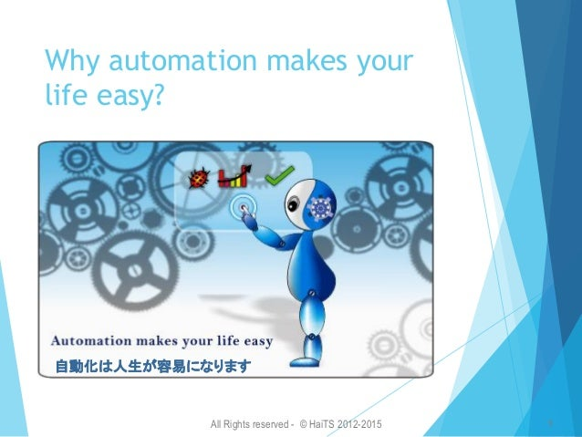 All Rights reserved - © HaiTS 2012-2015 6 Why not automation tesing It's just a reason. If we really want, we will find th...