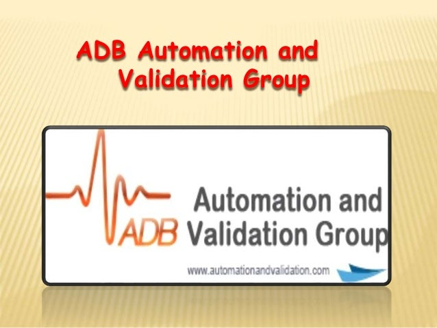 ADB Automation and Validation Group