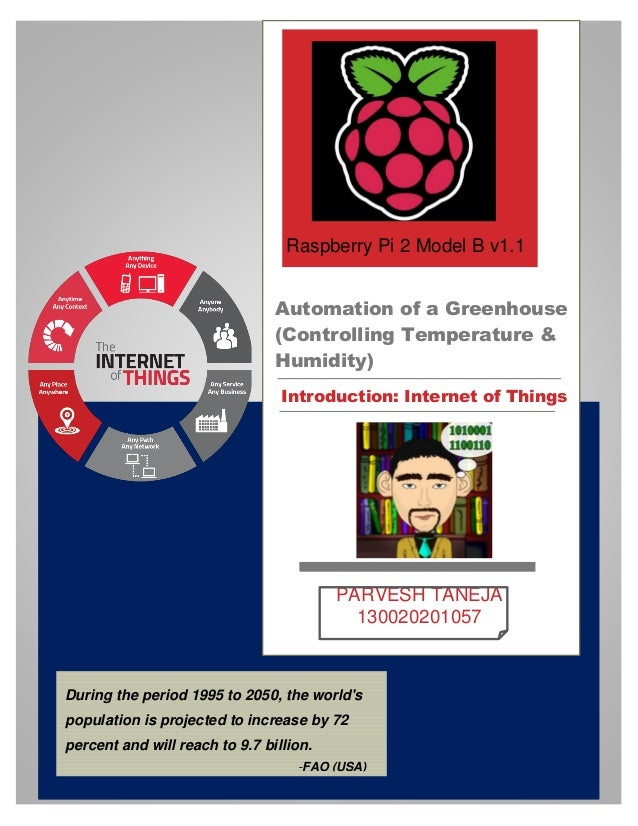 – Automation of a Greenhouse (Controlling Temperature & Humidity) Introduction: Internet of Things PARVESH TANEJA 13002020...