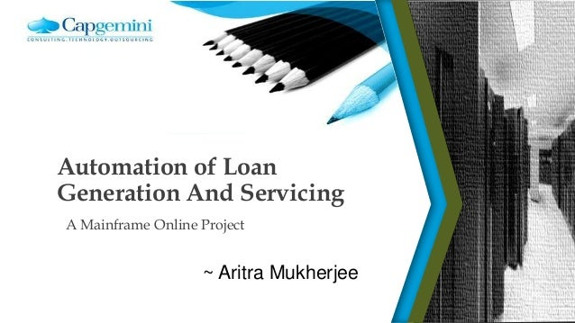 Automation of Loan Generation And Servicing A Mainframe Online Project ~ Aritra Mukherjee