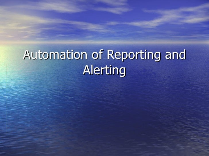 Automation of Reporting and Alerting