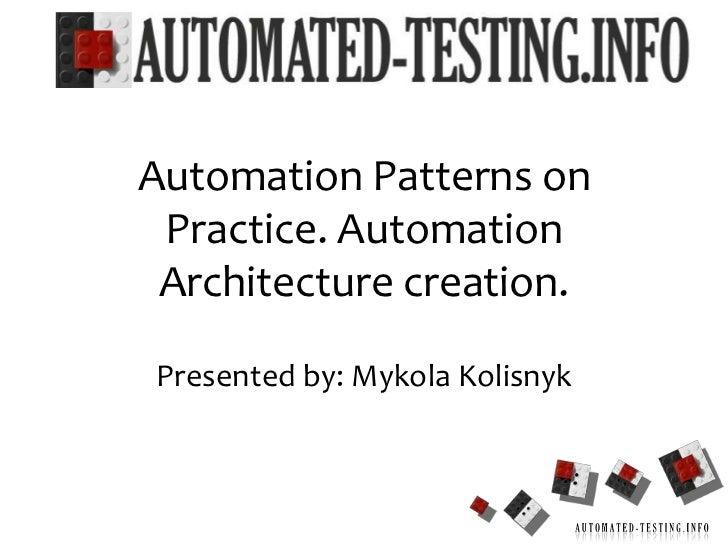 Presented by: MykolaKolisnyk<br />1<br />Automation Patterns on Practice. Automation Architecture creation.<br />