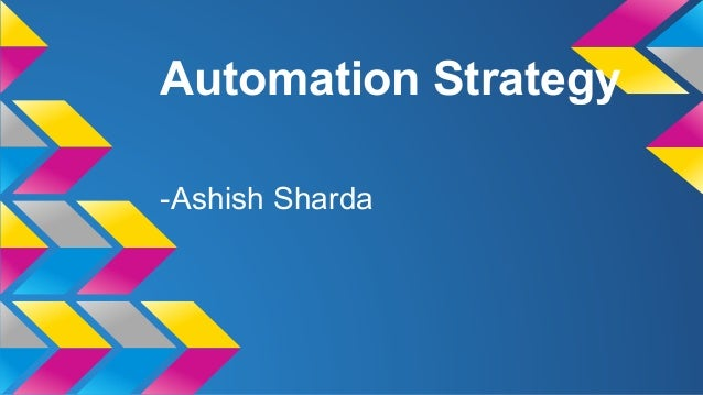 Automation Strategy -Ashish Sharda