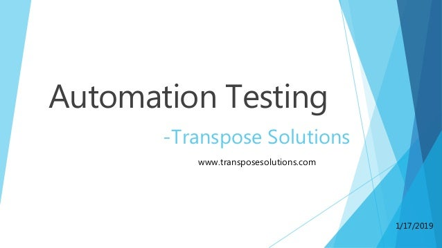 Automation Testing -Transpose Solutions www.transposesolutions.com 1/17/2019