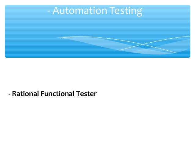 - Automation Testing - Rational Functional Tester
