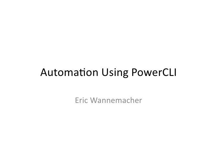 Automa'on  Using  PowerCLI            Eric  Wannemacher