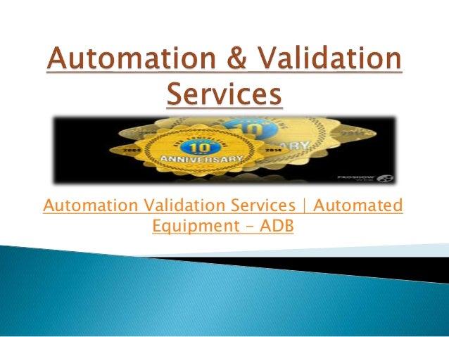Automation Validation Services   Automated Equipment - ADB