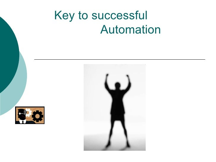 Key to successful  Automation