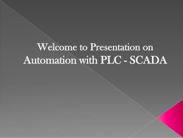 Welcome to Presentation on Automation with PLC - SCADA