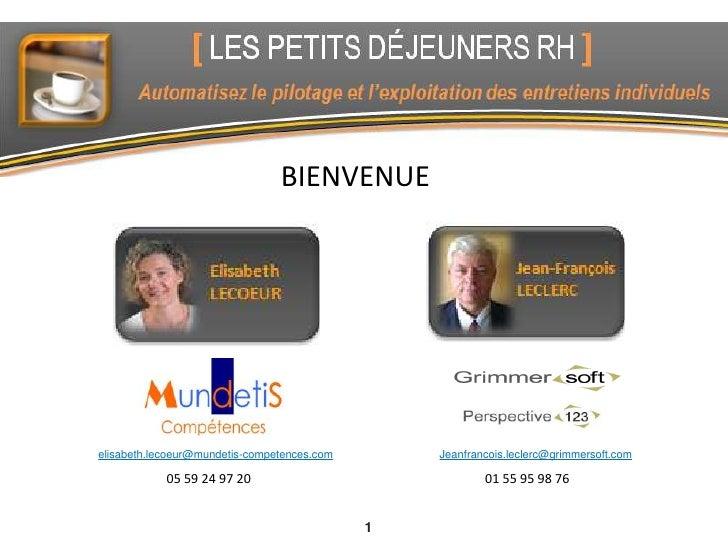 1<br />BIENVENUE<br />elisabeth.lecoeur@mundetis-competences.com<br />Jeanfrancois.leclerc@grimmersoft.com<br />05 59 24 9...