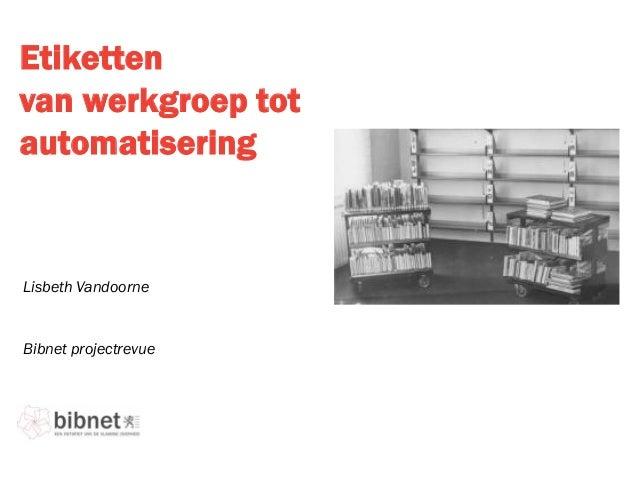 Etikettenvan werkgroep totautomatiseringBibnet projectrevueLisbeth Vandoorne