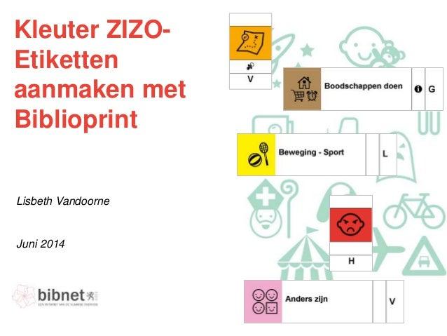 Kleuter ZIZO- Etiketten aanmaken met Biblioprint Juni 2014 Lisbeth Vandoorne