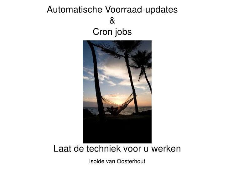 Automatische Voorraad-updates              &          Cron jobs Laat de techniek voor u werken         Isolde van Oosterhout