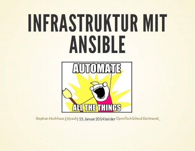 INFRASTRUKTUR MIT ANSIBLE Stephan Hochhaus ( @yauh ) 15. Januar 2014 bei der OpenTechSchool Dortmund .