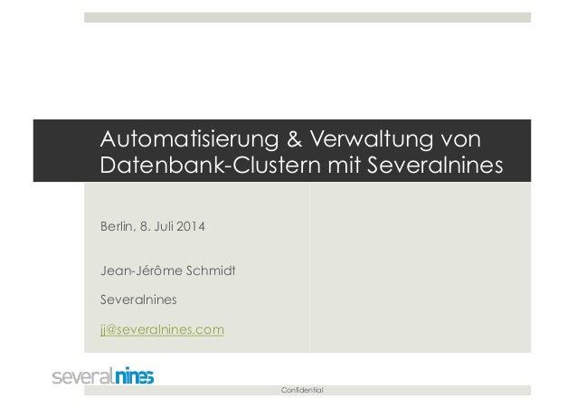 Confidential Automatisierung & Verwaltung von Datenbank-Clustern mit Severalnines Berlin, 8. Juli 2014 Jean-Jérôme Schmidt...