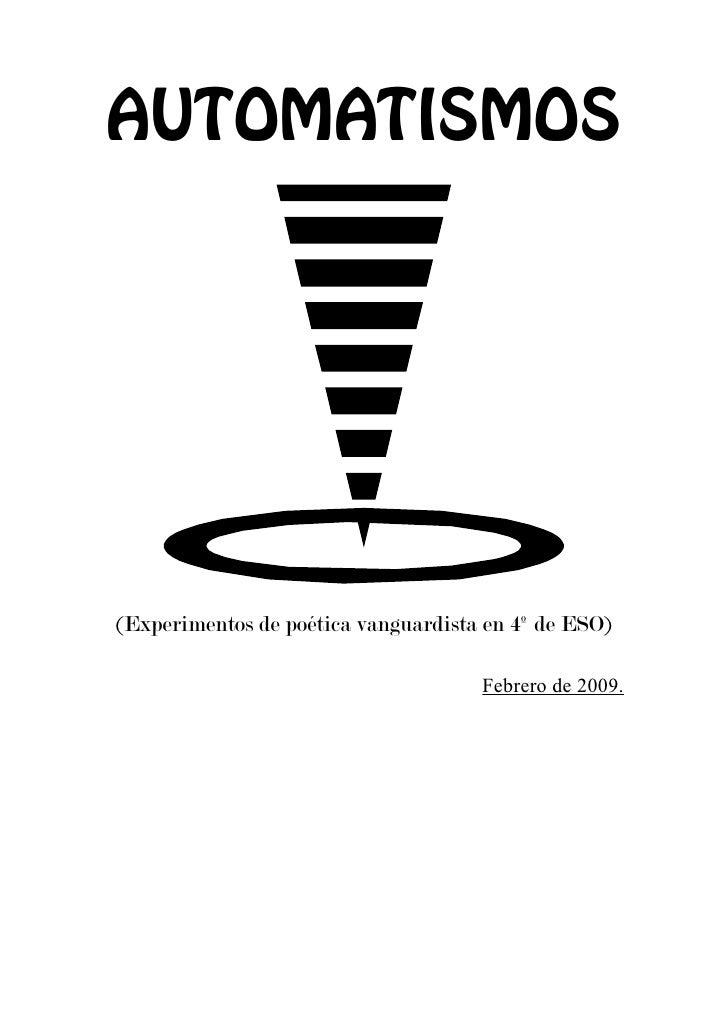 AUTOMATISMOS     (Experimentos de poética vanguardista en 4º de ESO)                                       Febrero de 2009.