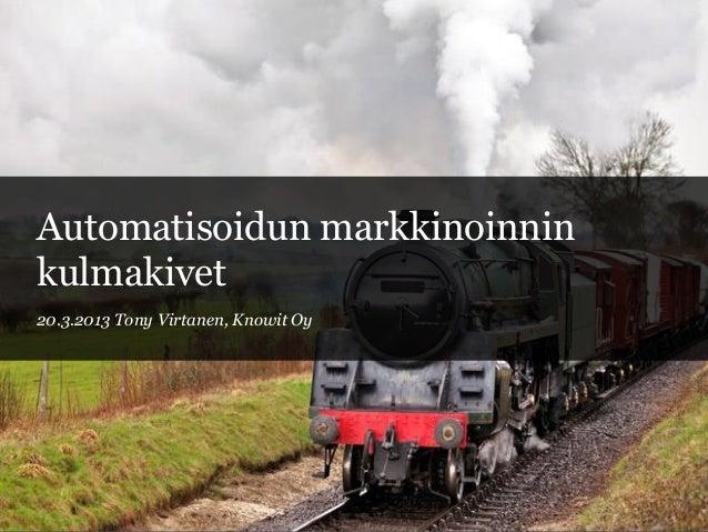Automatisoidun markkinoinnin kulmakivet knowit - tony virtanen 2013…
