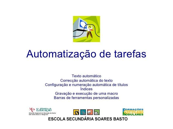 Automatização de tarefas Texto automático Correcção automática do texto Configuração e numeração automática de títulos Índ...