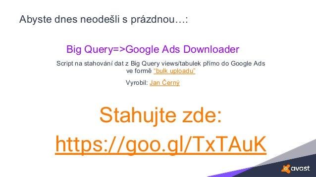 Abyste dnes neodešli s prázdnou…: Big Query=>Google Ads Downloader Script na stahování dat z Big Query views/tabulek přímo...