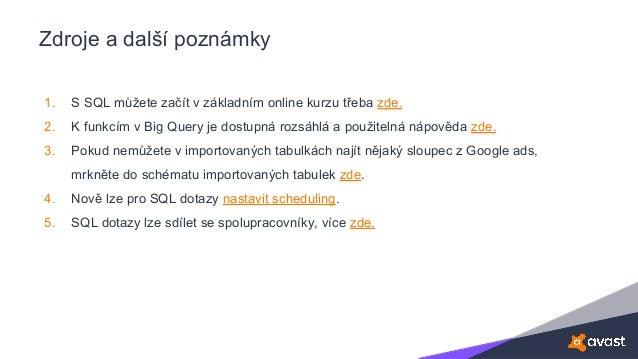 Zdroje a další poznámky 1. S SQL můžete začít v základním online kurzu třeba zde. 2. K funkcím v Big Query je dostupná roz...