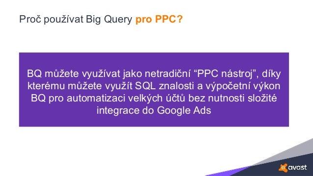 """Proč používat Big Query pro PPC? BQ můžete využívat jako netradiční """"PPC nástroj"""", díky kterému můžete využít SQL znalosti..."""